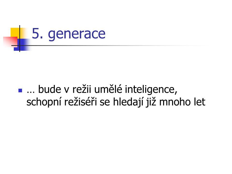 5. generace … bude v režii umělé inteligence, schopní režiséři se hledají již mnoho let