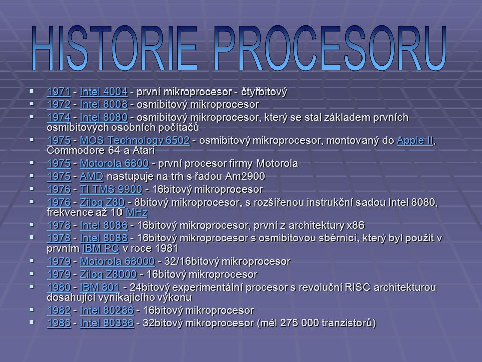 HISTORIE PROCESORU 1971 - Intel 4004 - první mikroprocesor - čtyřbitový. 1972 - Intel 8008 - osmibitový mikroprocesor.