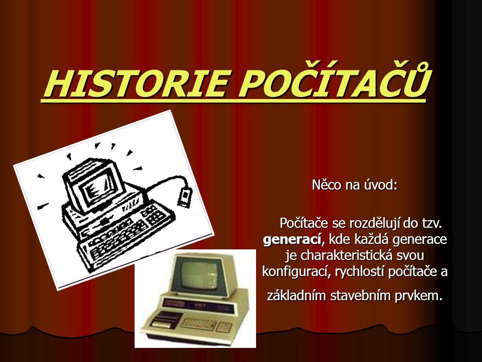 HISTORIE POČÍTAČŮ Něco na úvod: