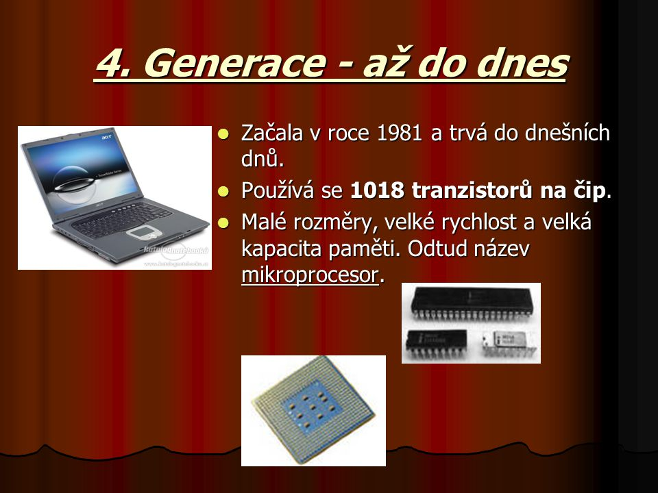 4. Generace - až do dnes Začala v roce 1981 a trvá do dnešních dnů.