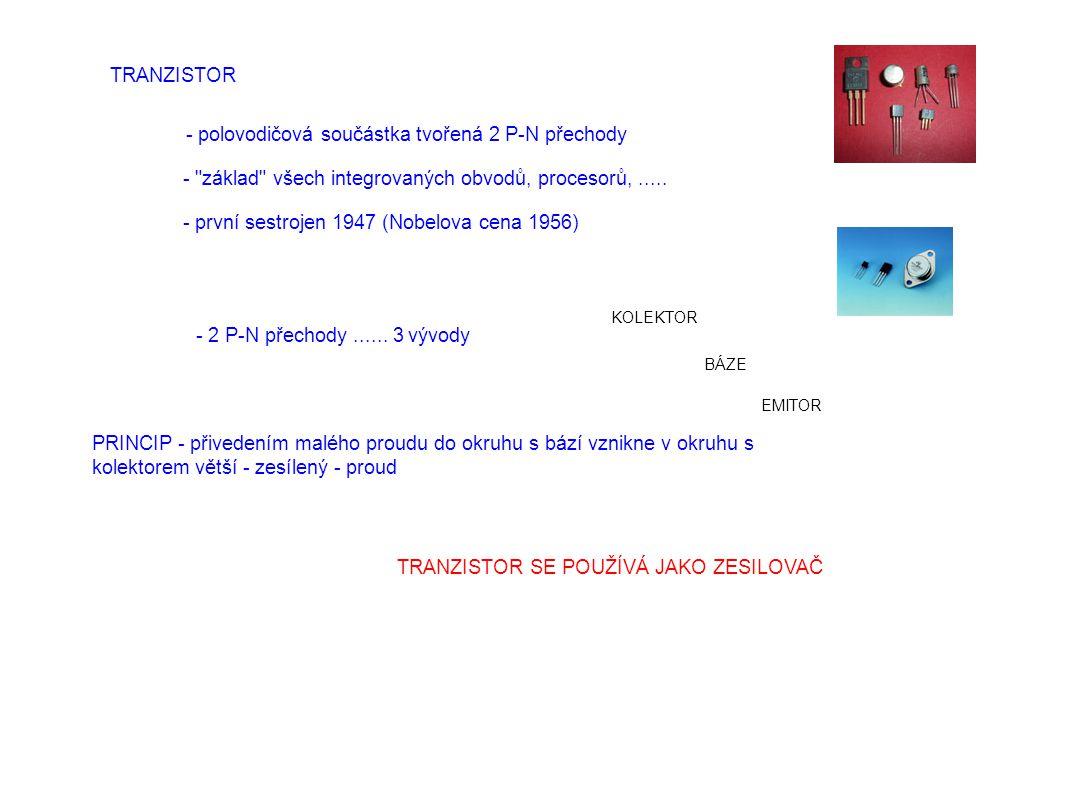 - polovodičová součástka tvořená 2 P-N přechody