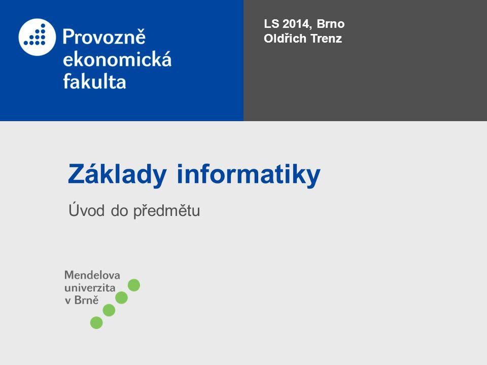 LS 2014, Brno Oldřich Trenz Základy informatiky Úvod do předmětu