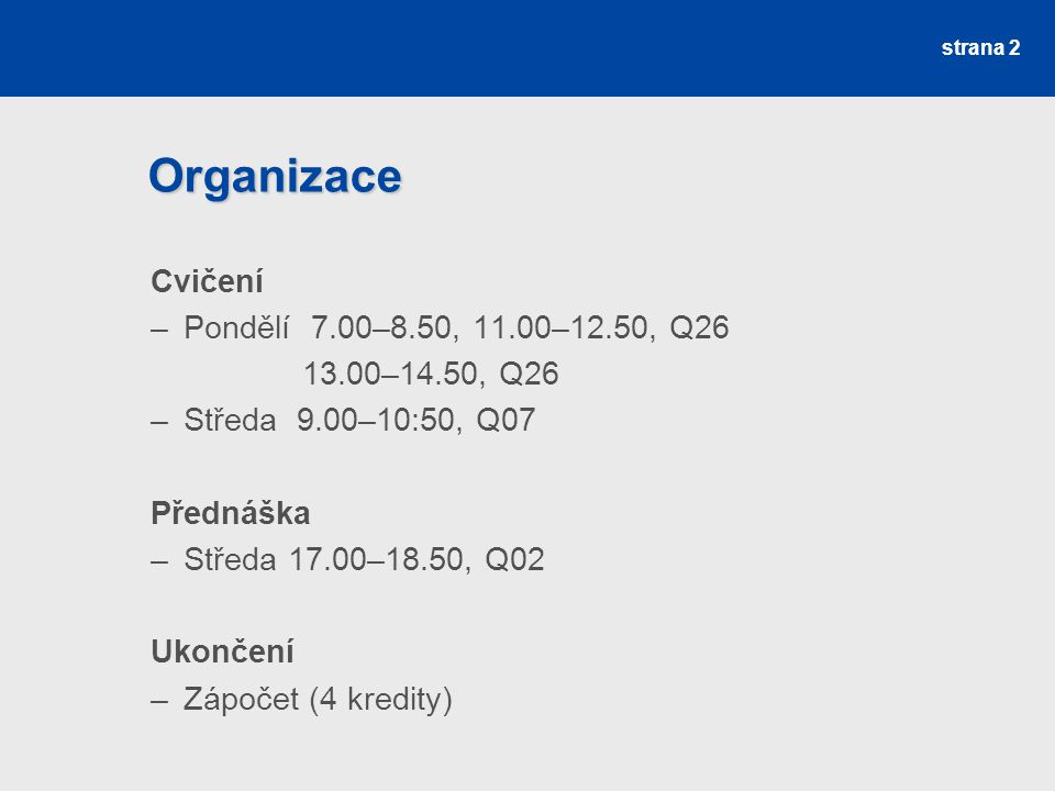 Organizace Cvičení Pondělí 7.00–8.50, 11.00–12.50, Q26