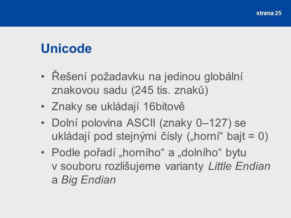 Unicode Řešení požadavku na jedinou globální znakovou sadu (245 tis. znaků) Znaky se ukládají 16bitově.