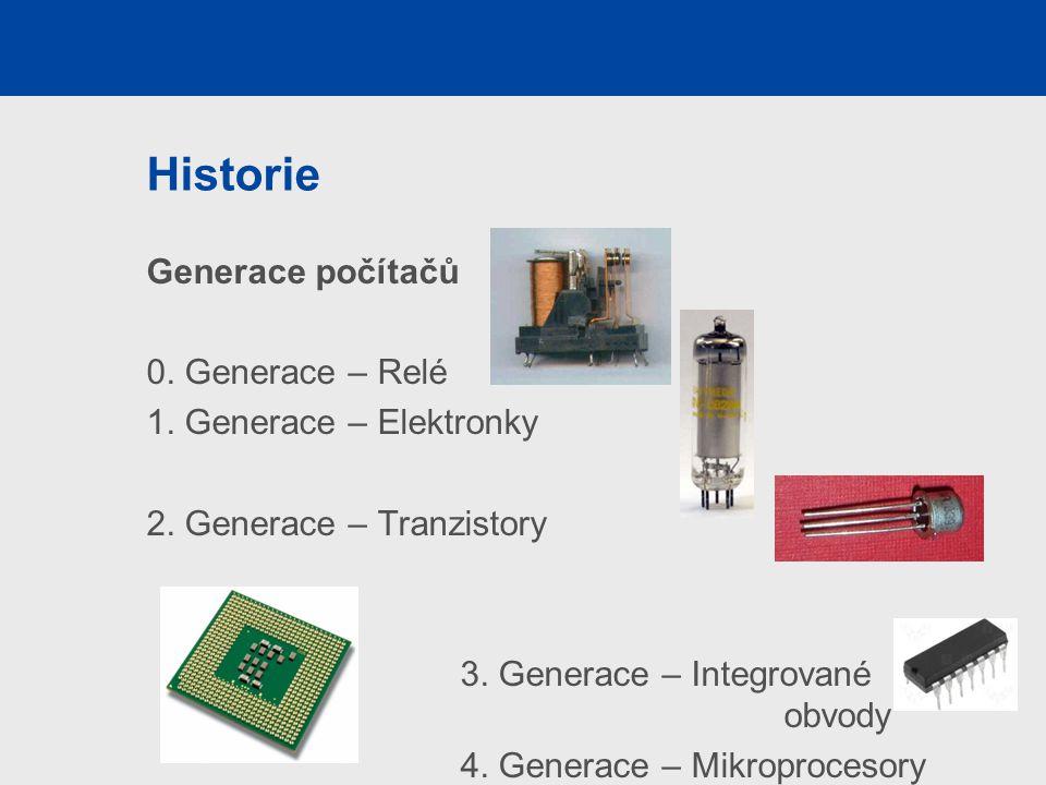 Historie Generace počítačů 0. Generace – Relé 1. Generace – Elektronky