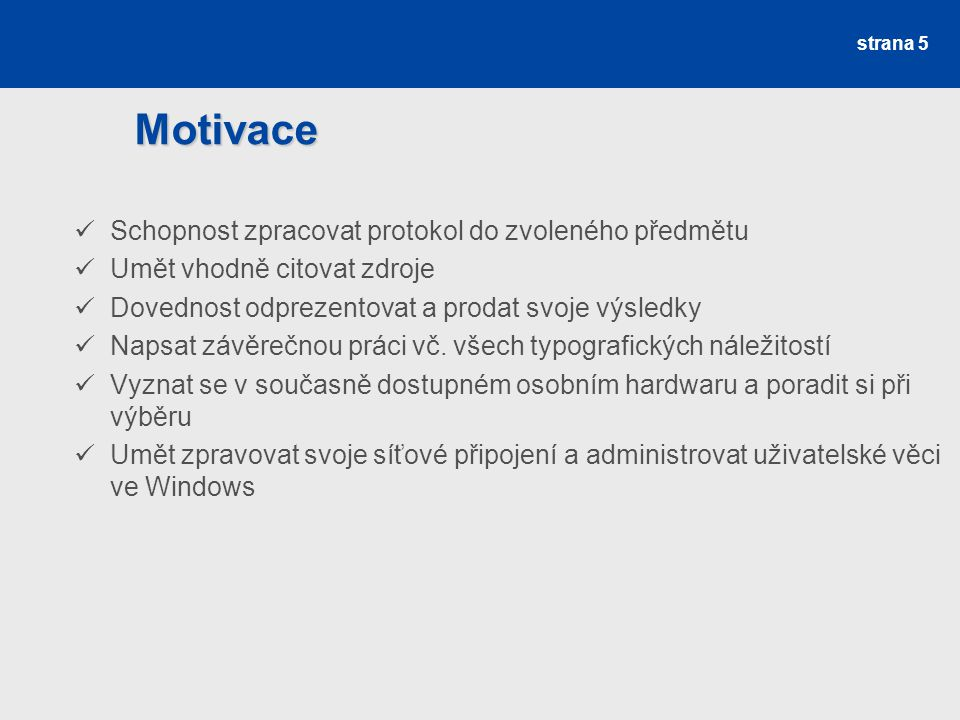 Motivace Schopnost zpracovat protokol do zvoleného předmětu