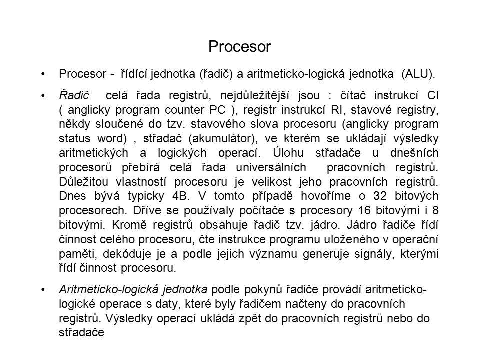 Procesor Procesor - řídící jednotka (řadič) a aritmeticko-logická jednotka (ALU).