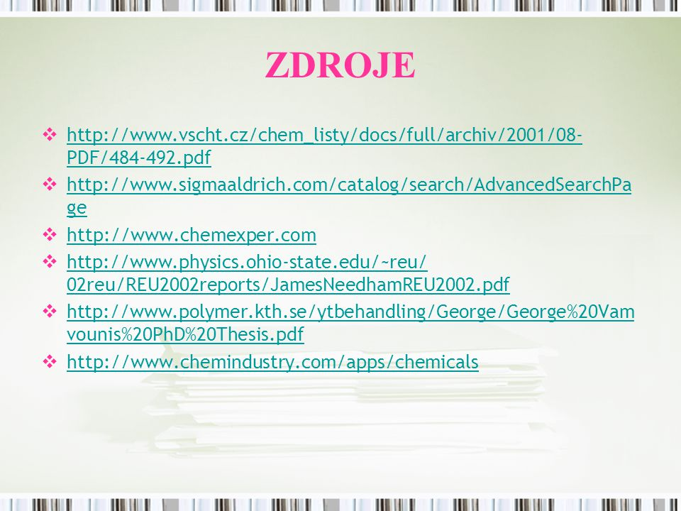 ZDROJE http://www.vscht.cz/chem_listy/docs/full/archiv/2001/08-PDF/484-492.pdf. http://www.sigmaaldrich.com/catalog/search/AdvancedSearchPage.
