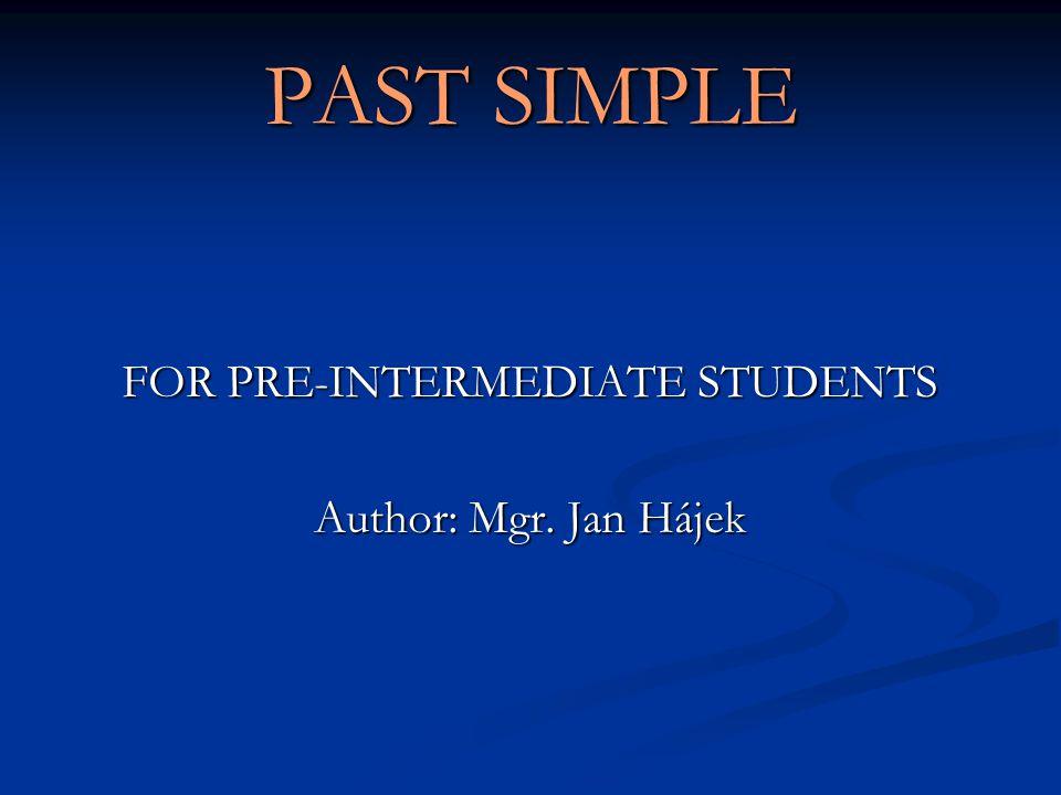FOR PRE-INTERMEDIATE STUDENTS Author: Mgr. Jan Hájek
