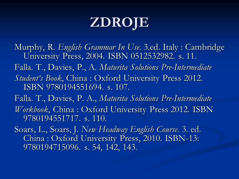 ZDROJE Murphy, R. English Grammar In Use. 3.ed. Italy : Cambridge University Press, 2004. ISBN 0512532982. s. 11.