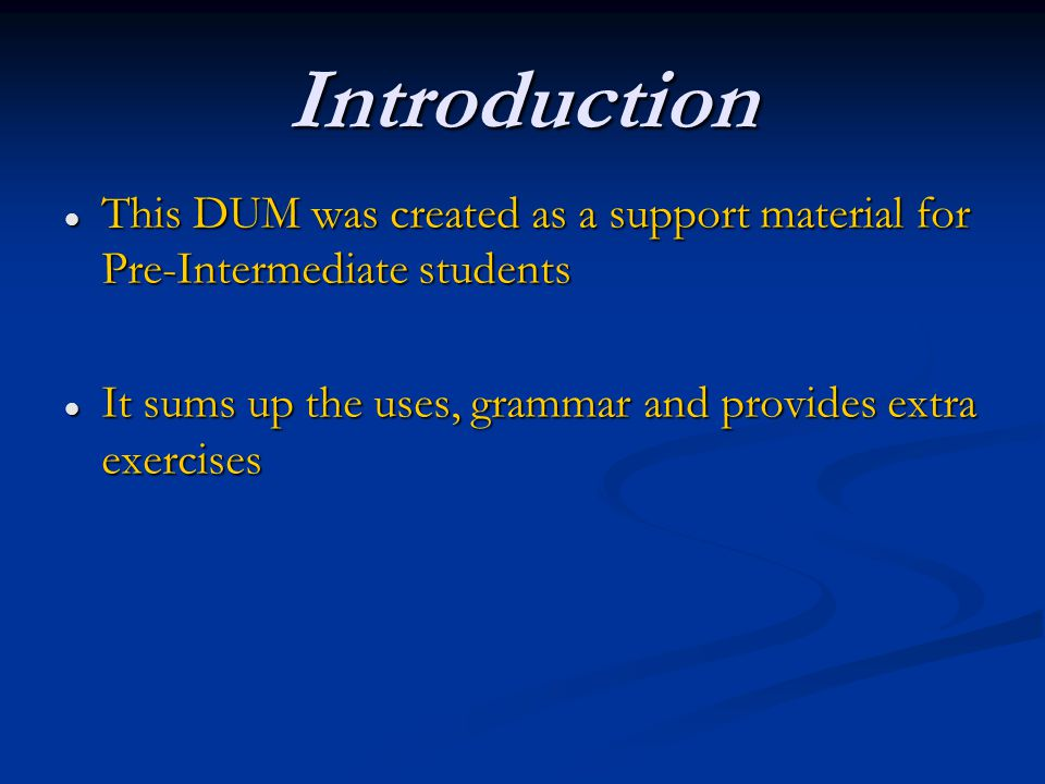 Introduction This DUM was created as a support material for Pre-Intermediate students.