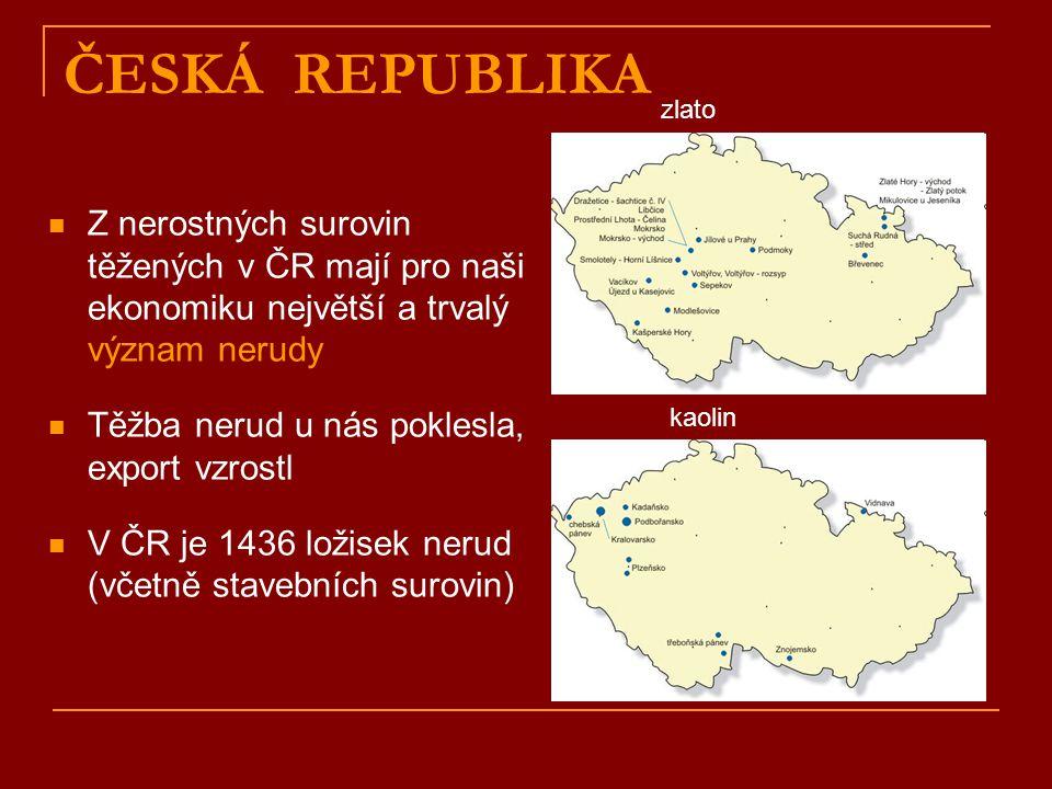 ČESKÁ REPUBLIKA zlato. Z nerostných surovin těžených v ČR mají pro naši ekonomiku největší a trvalý význam nerudy.