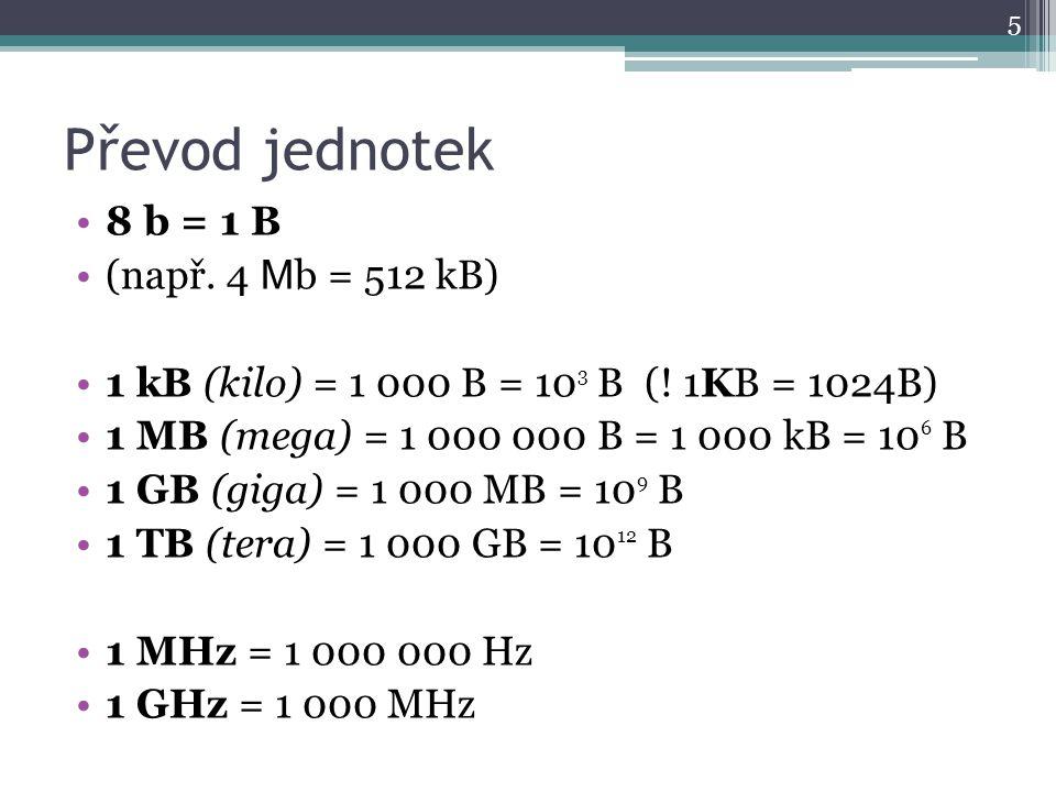 Převod jednotek 8 b = 1 B (např. 4 Mb = 512 kB)