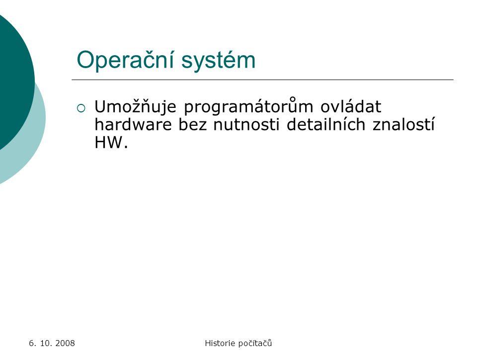 Operační systém Umožňuje programátorům ovládat hardware bez nutnosti detailních znalostí HW. 6. 10. 2008.