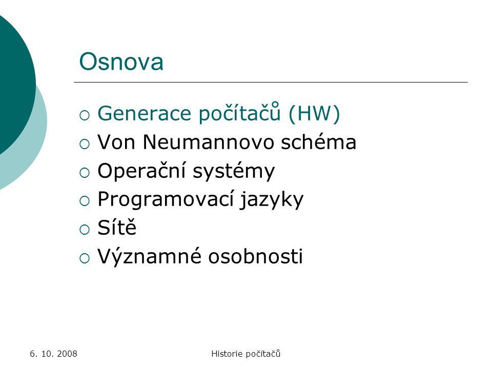 Osnova Generace počítačů (HW) Von Neumannovo schéma Operační systémy