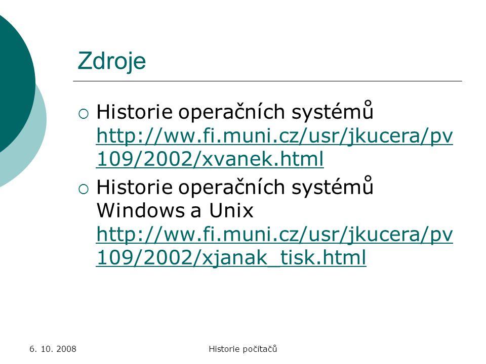 Zdroje Historie operačních systémů http://ww.fi.muni.cz/usr/jkucera/pv109/2002/xvanek.html.