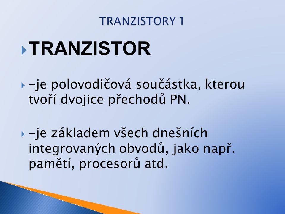 TRANZISTORY 1 TRANZISTOR. -je polovodičová součástka, kterou tvoří dvojice přechodů PN.