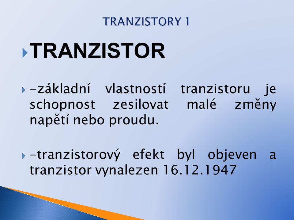 TRANZISTORY 1 TRANZISTOR. -základní vlastností tranzistoru je schopnost zesilovat malé změny napětí nebo proudu.