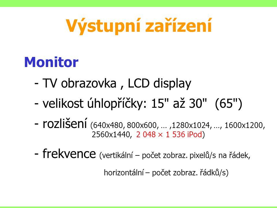 Výstupní zařízení Monitor - TV obrazovka , LCD display