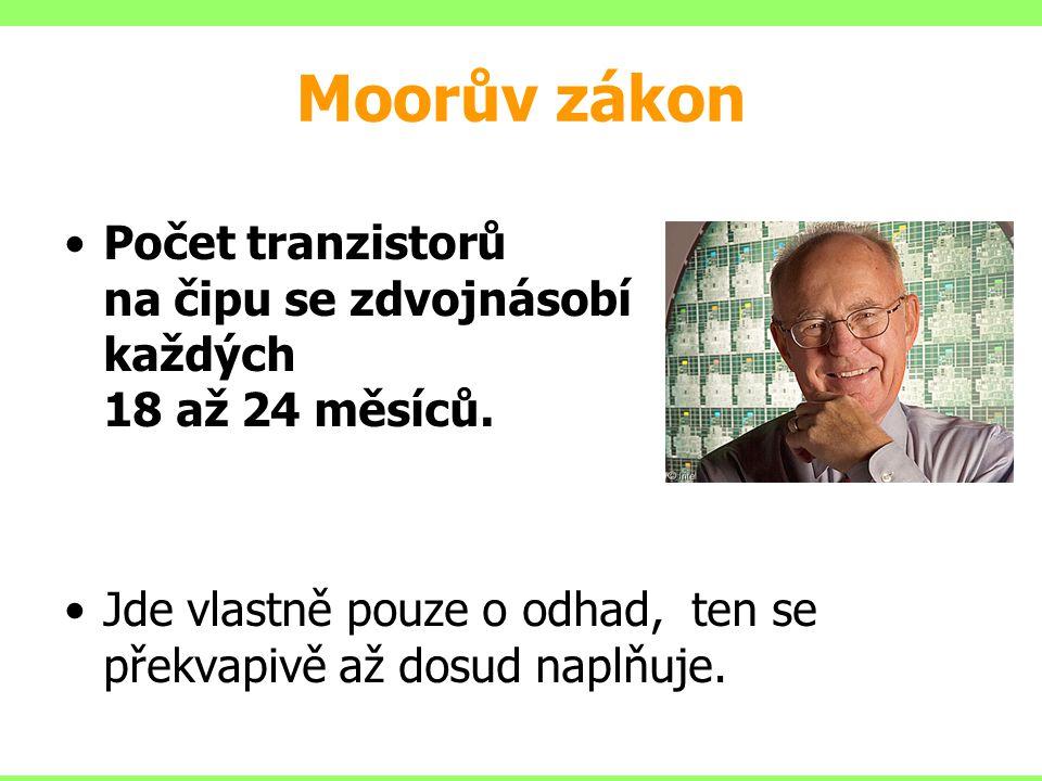 Moorův zákon Počet tranzistorů na čipu se zdvojnásobí každých 18 až 24 měsíců.