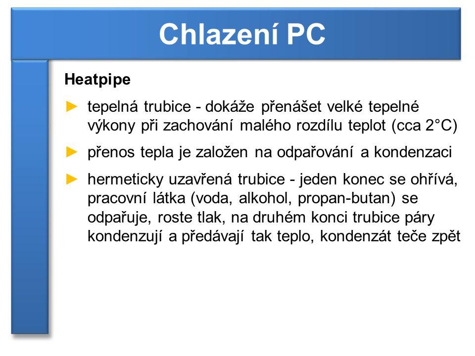 Chlazení PC Heatpipe. tepelná trubice - dokáže přenášet velké tepelné výkony při zachování malého rozdílu teplot (cca 2°C)