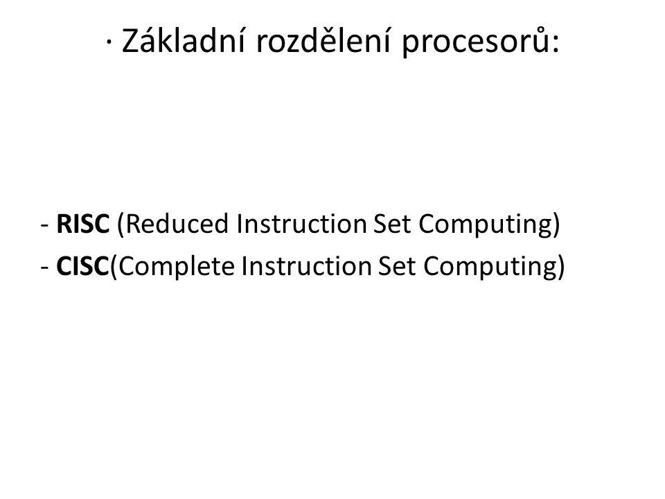 · Základní rozdělení procesorů:
