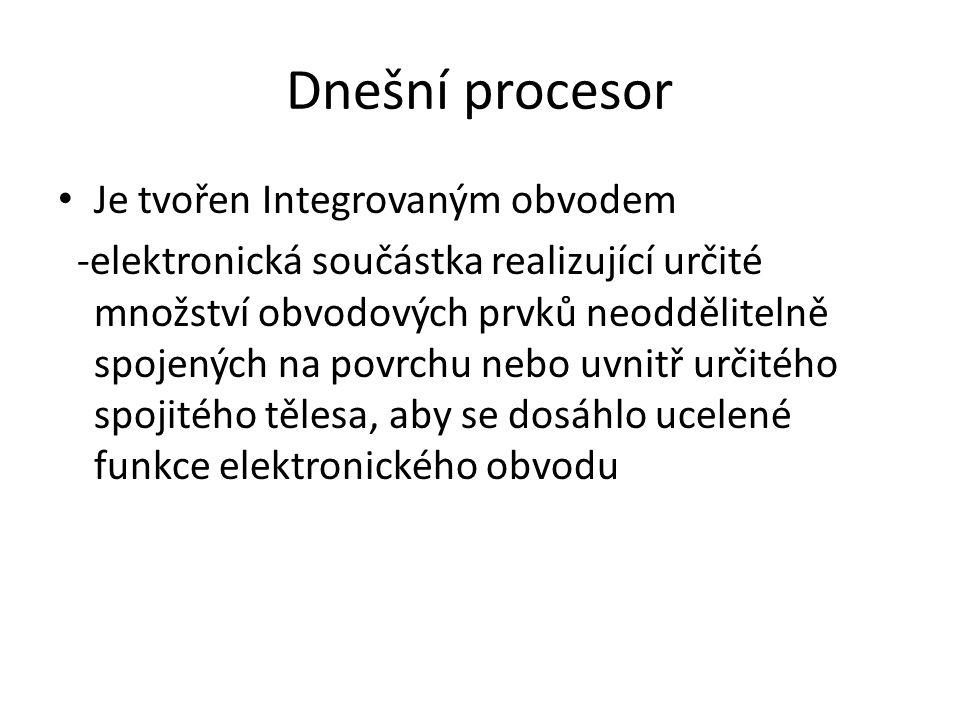 Dnešní procesor Je tvořen Integrovaným obvodem