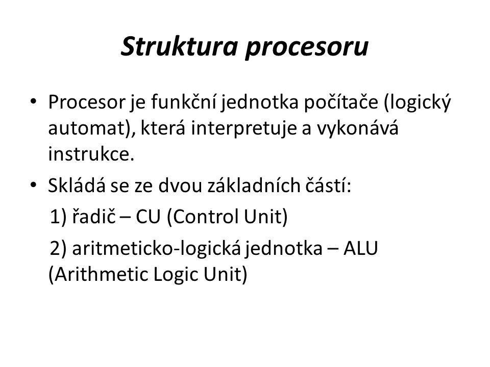 Struktura procesoru Procesor je funkční jednotka počítače (logický automat), která interpretuje a vykonává instrukce.