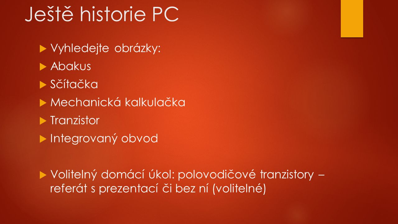 Ještě historie PC Vyhledejte obrázky: Abakus Sčítačka