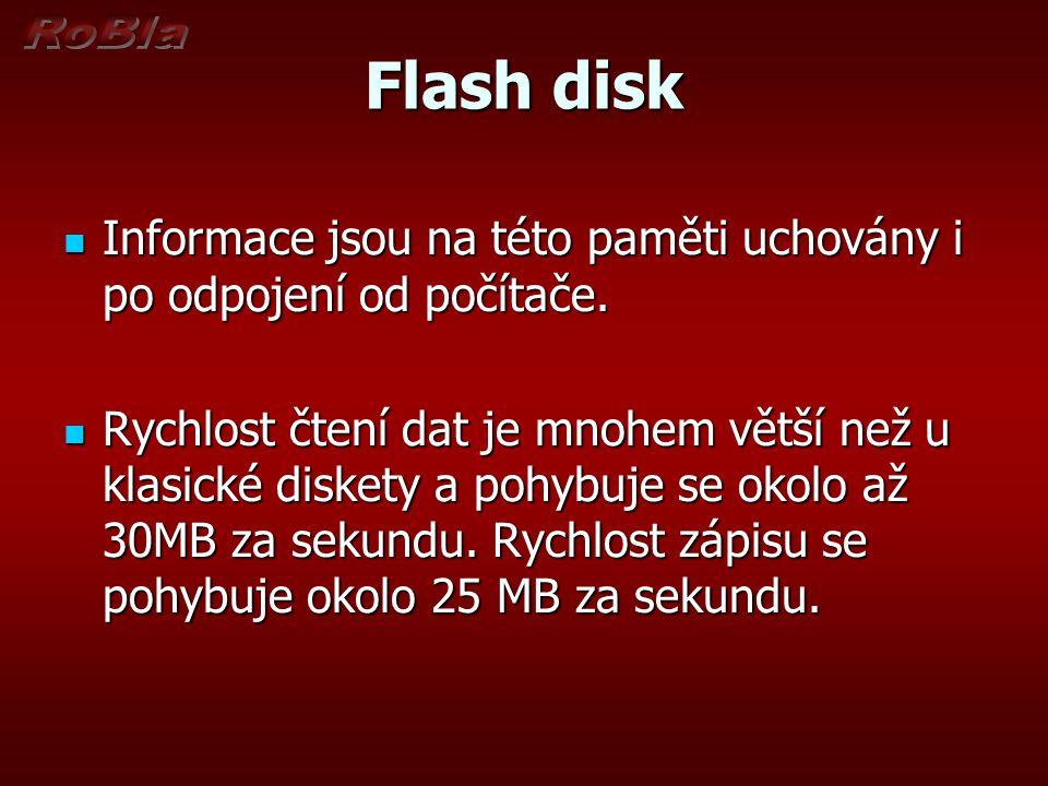 Flash disk Informace jsou na této paměti uchovány i po odpojení od počítače.
