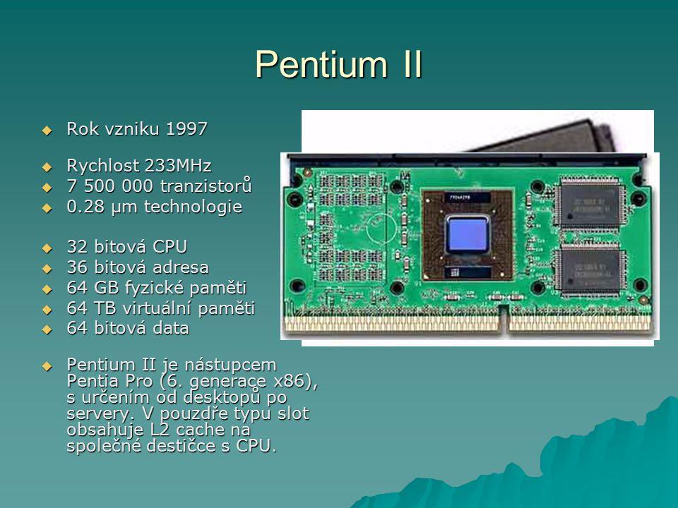 Pentium II Rok vzniku 1997 Rychlost 233MHz 7 500 000 tranzistorů