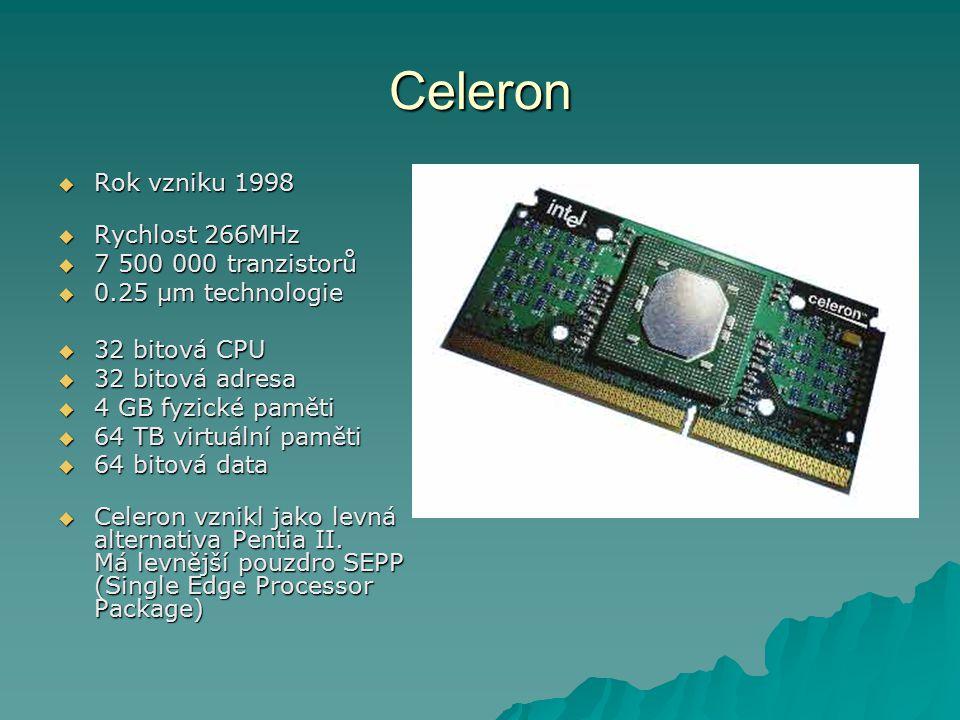 Celeron Rok vzniku 1998 Rychlost 266MHz 7 500 000 tranzistorů