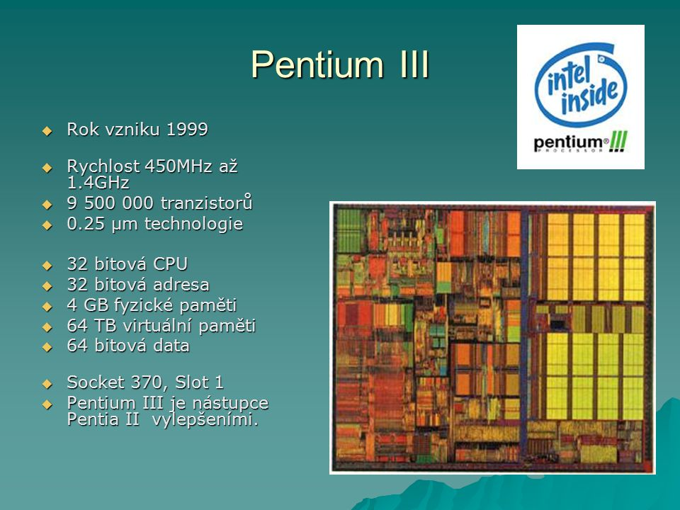 Pentium III Rok vzniku 1999 Rychlost 450MHz až 1.4GHz