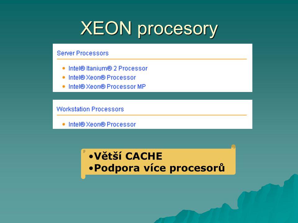XEON procesory Větší CACHE Podpora více procesorů
