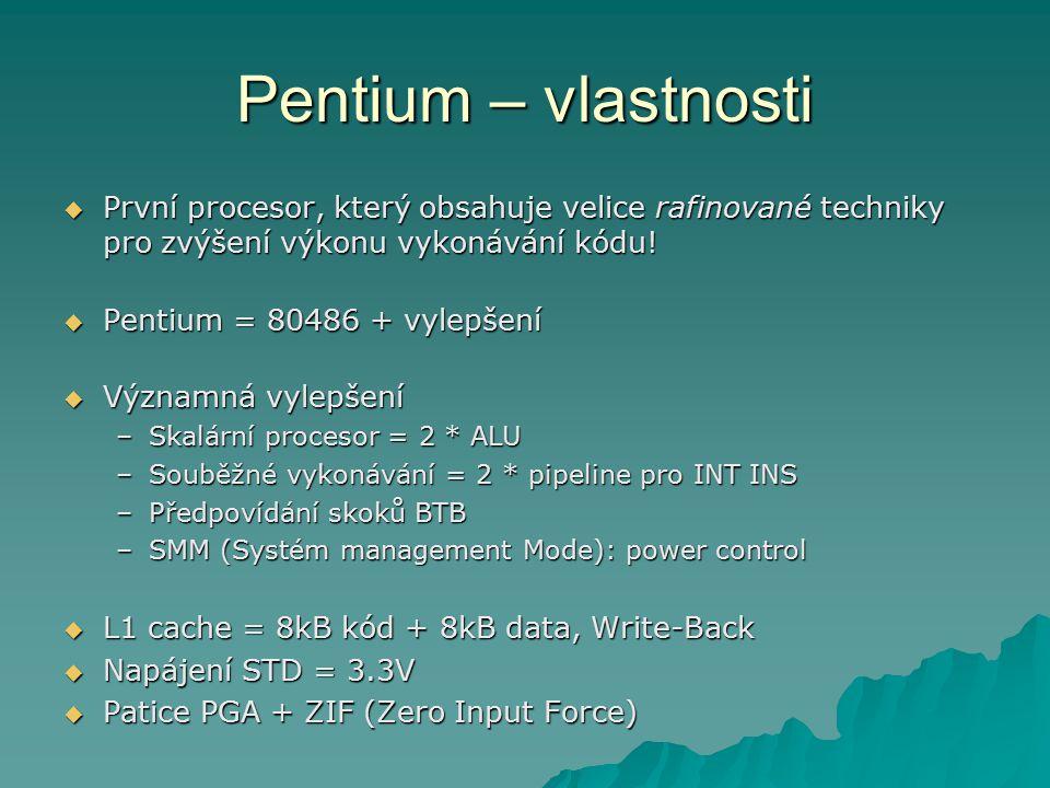 Pentium – vlastnosti První procesor, který obsahuje velice rafinované techniky pro zvýšení výkonu vykonávání kódu!