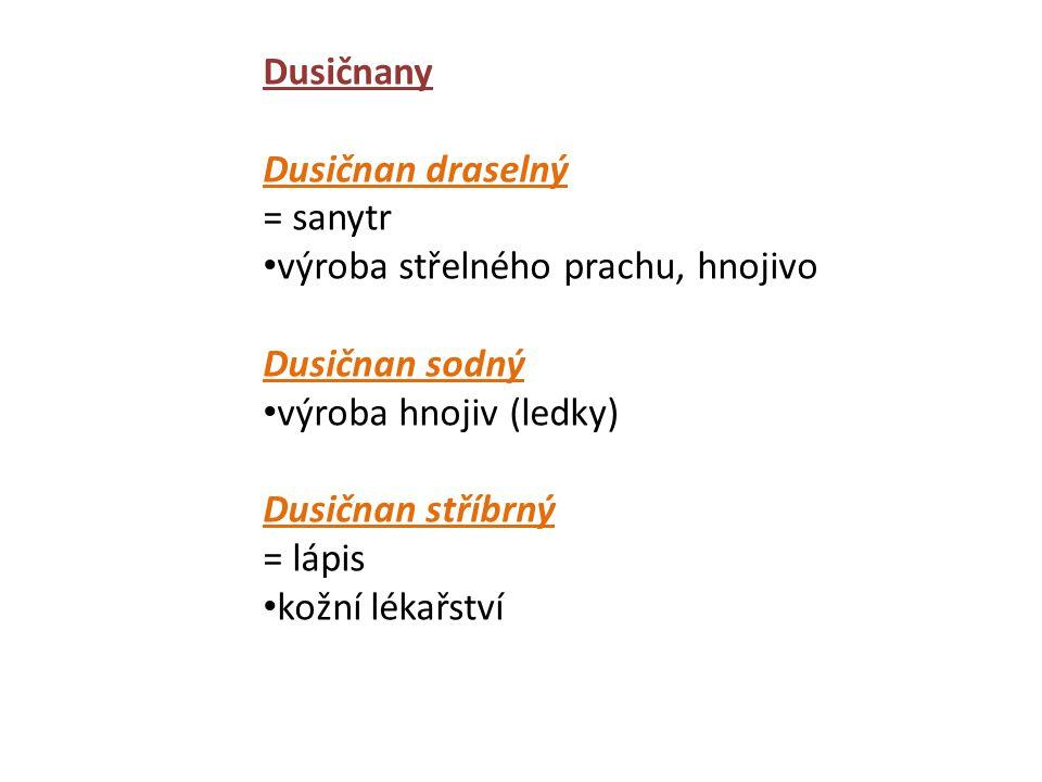Dusičnany Dusičnan draselný. = sanytr. výroba střelného prachu, hnojivo. Dusičnan sodný. výroba hnojiv (ledky)