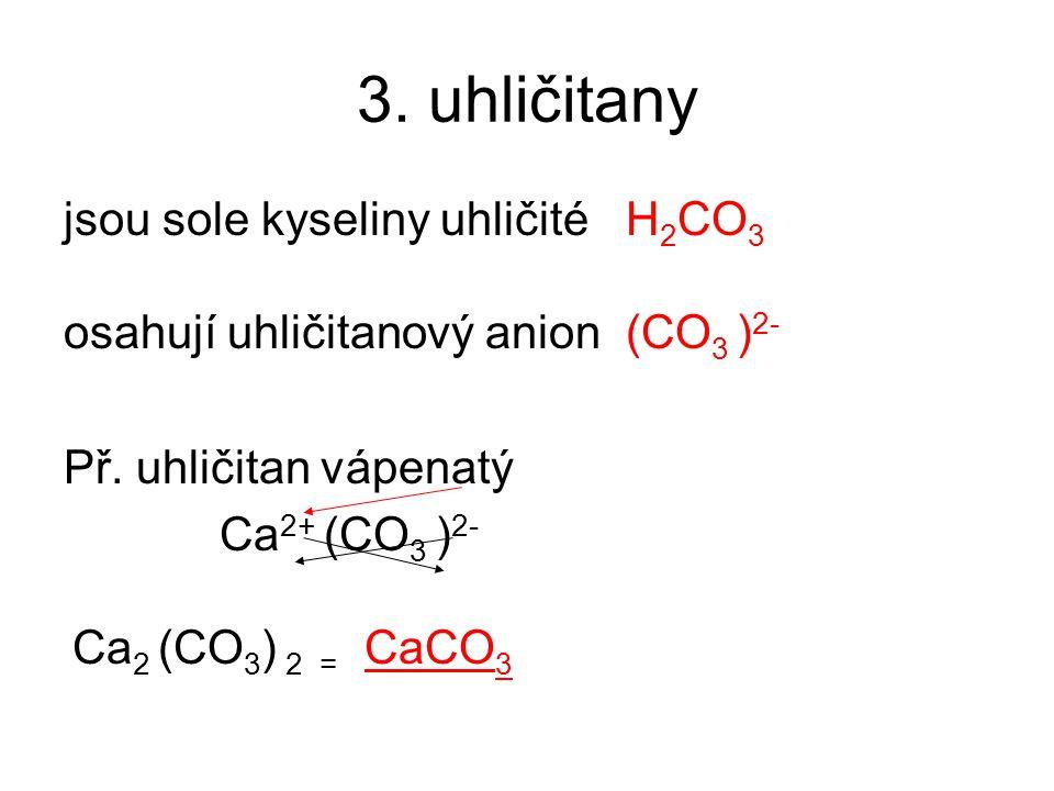 3. uhličitany jsou sole kyseliny uhličité H2CO3