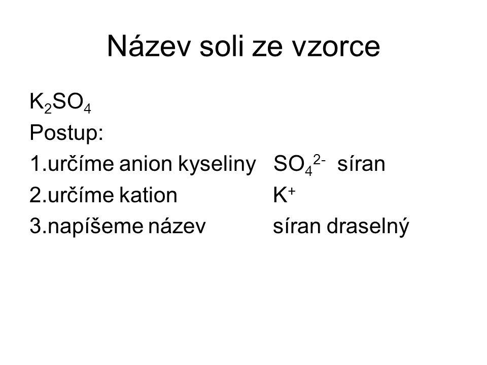 Název soli ze vzorce K2SO4 Postup: 1.určíme anion kyseliny SO42- síran