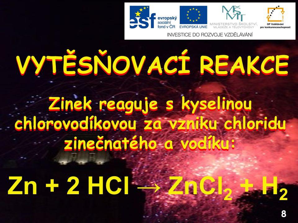 Zn + 2 HCl → ZnCl2 + H2 VYTĚSŇOVACÍ REAKCE