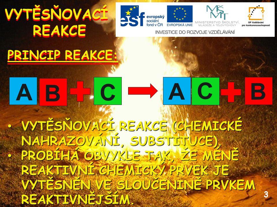 A B C A C B VYTĚSŇOVACÍ REAKCE PRINCIP REAKCE:
