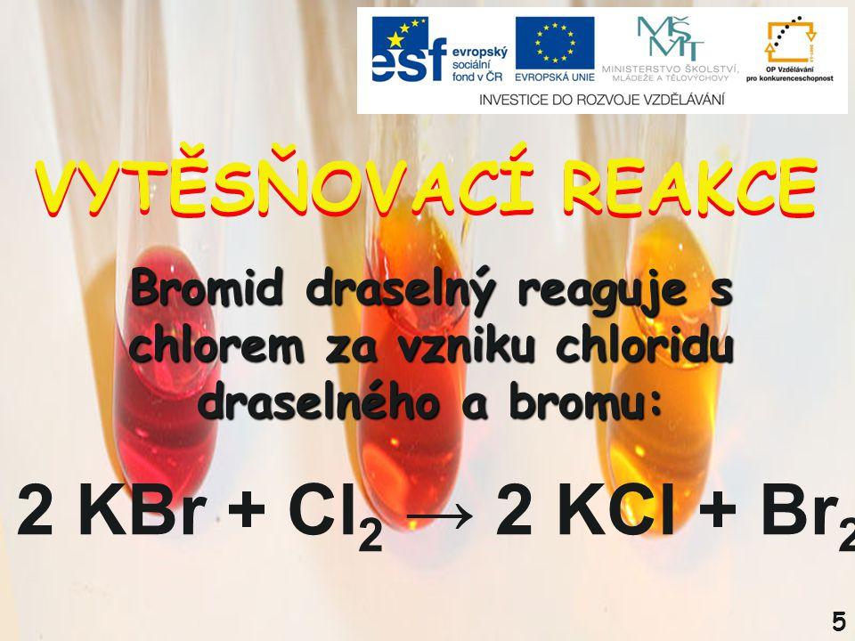 2 KBr + Cl2 → 2 KCl + Br2 VYTĚSŇOVACÍ REAKCE