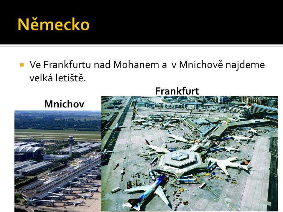 Německo Ve Frankfurtu nad Mohanem a v Mnichově najdeme velká letiště.