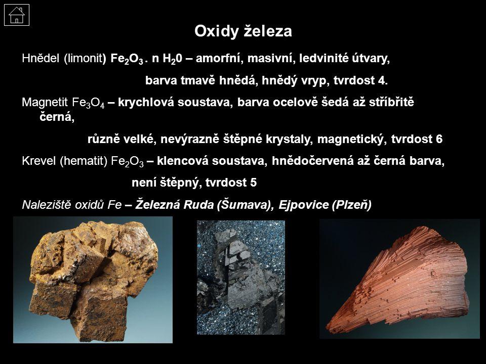 Oxidy železa Hnědel (limonit) Fe2O3 . n H20 – amorfní, masivní, ledvinité útvary, barva tmavě hnědá, hnědý vryp, tvrdost 4.