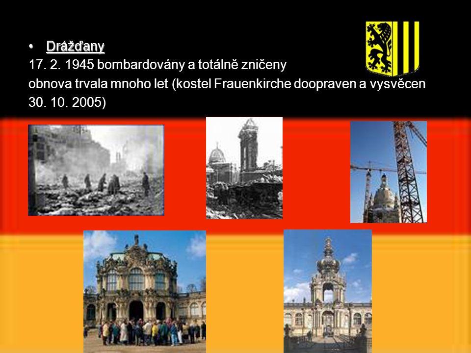Drážďany 17. 2. 1945 bombardovány a totálně zničeny. obnova trvala mnoho let (kostel Frauenkirche doopraven a vysvěcen.