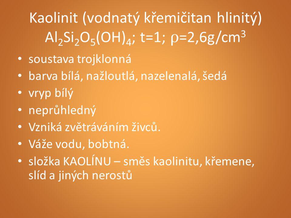 Kaolinit (vodnatý křemičitan hlinitý) Al2Si2O5(OH)4; t=1; ρ=2,6g/cm3