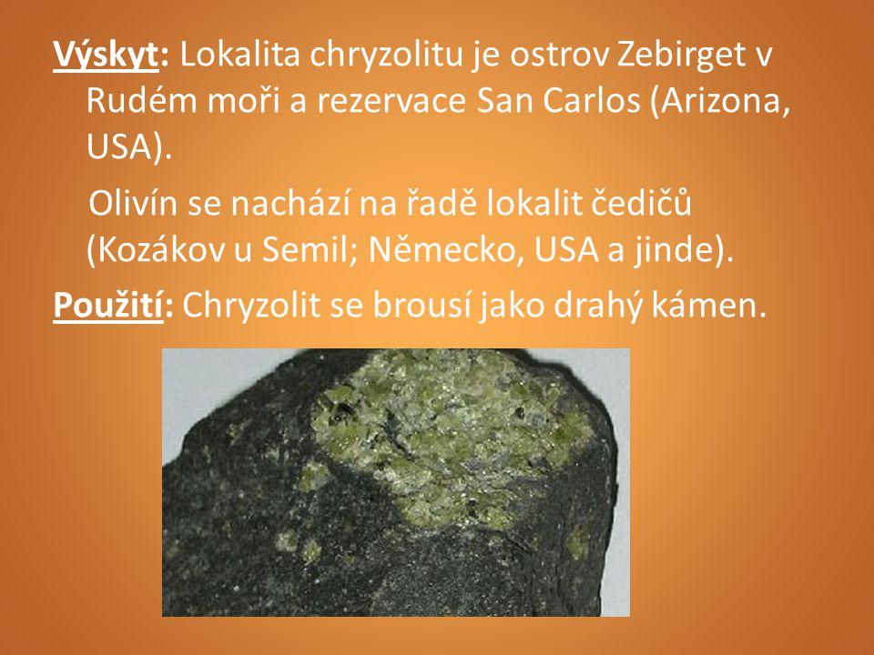 Výskyt: Lokalita chryzolitu je ostrov Zebirget v Rudém moři a rezervace San Carlos (Arizona, USA).