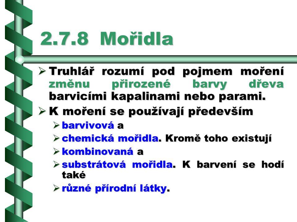 2.7.8 Mořidla Truhlář rozumí pod pojmem moření změnu přirozené barvy dřeva barvicími kapalinami nebo parami.