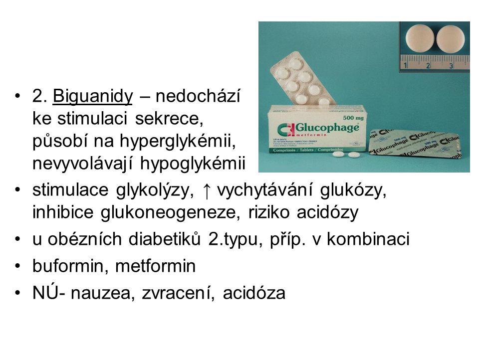 2. Biguanidy – nedochází ke stimulaci sekrece, působí na hyperglykémii, nevyvolávají hypoglykémii