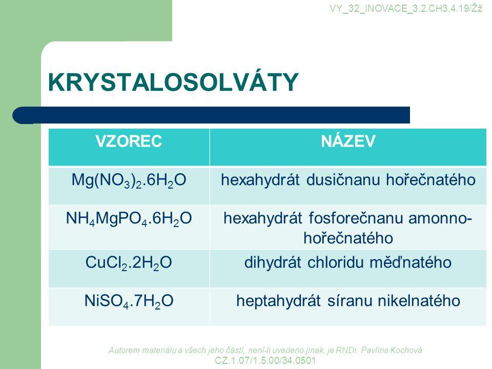 KRYSTALOSOLVÁTY VZOREC NÁZEV Mg(NO3)2.6H2O