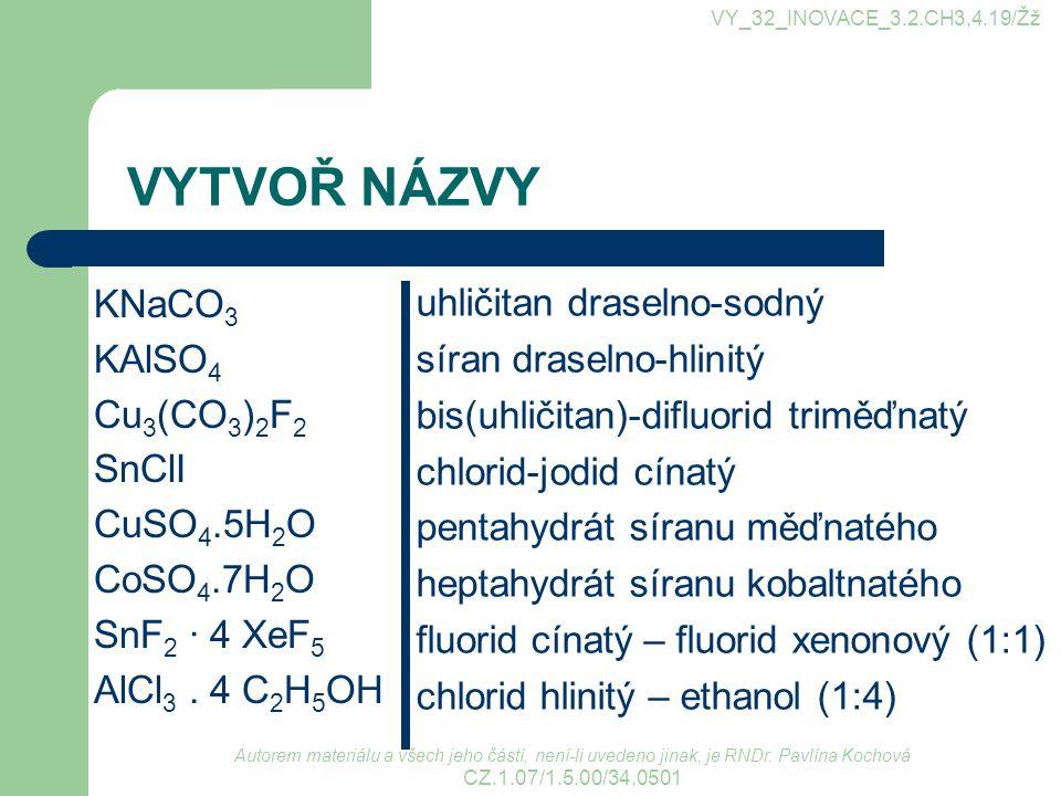 VYTVOŘ NÁZVY KNaCO3 KAlSO4 Cu3(CO3)2F2 SnClI CuSO4.5H2O CoSO4.7H2O